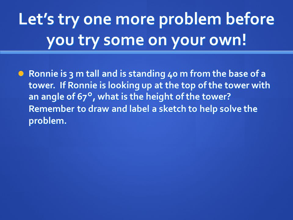Let's try one more problem before you try some on your own!