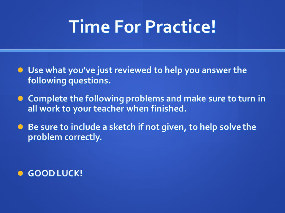 Time For Practice! Use what you've just reviewed to help you answer the following questions.