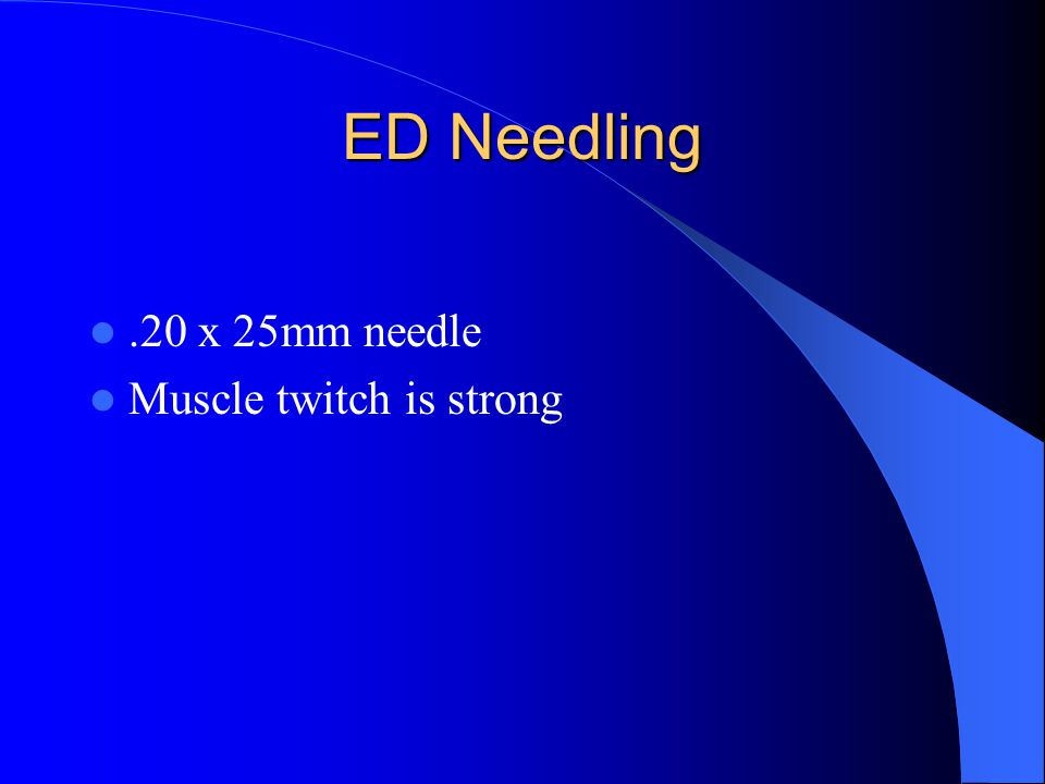 ED Needling .20 x 25mm needle Muscle twitch is strong