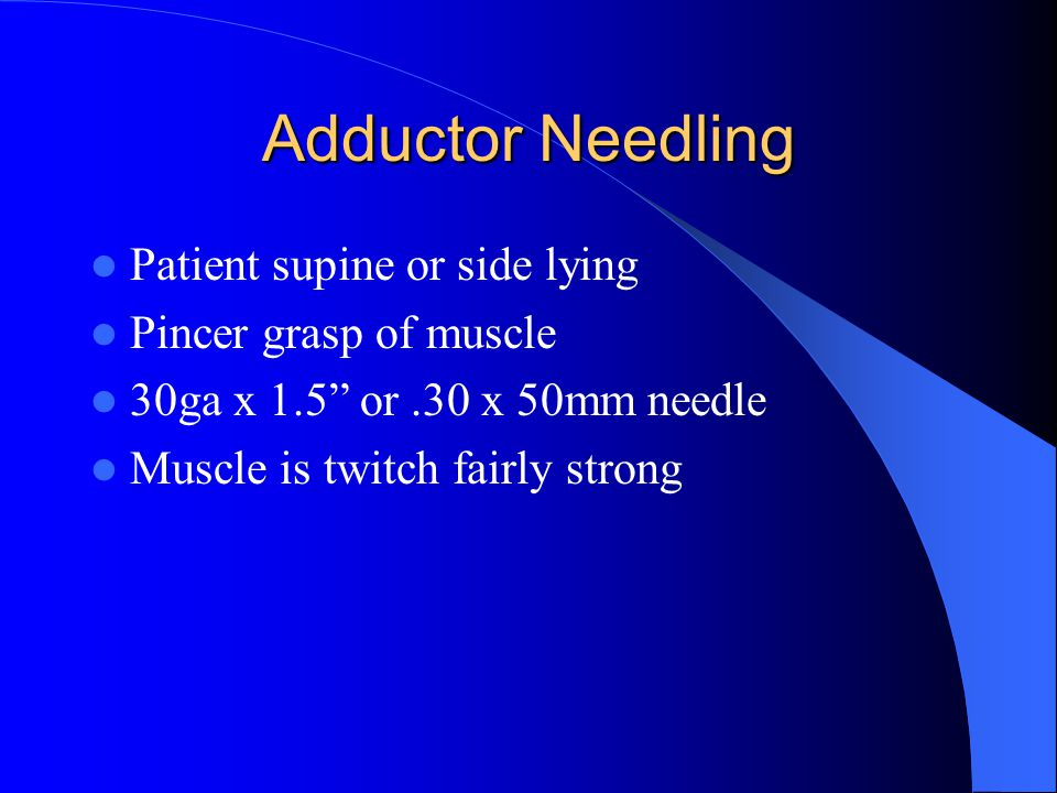 Adductor Needling Patient supine or side lying Pincer grasp of muscle