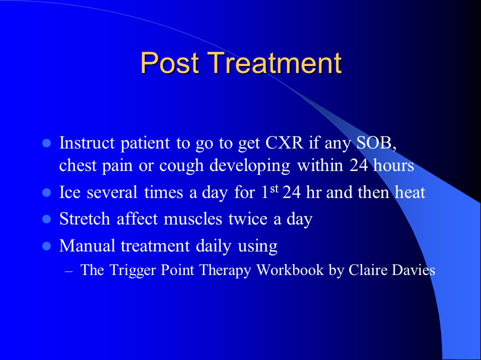Post Treatment Instruct patient to go to get CXR if any SOB, chest pain or cough developing within 24 hours.
