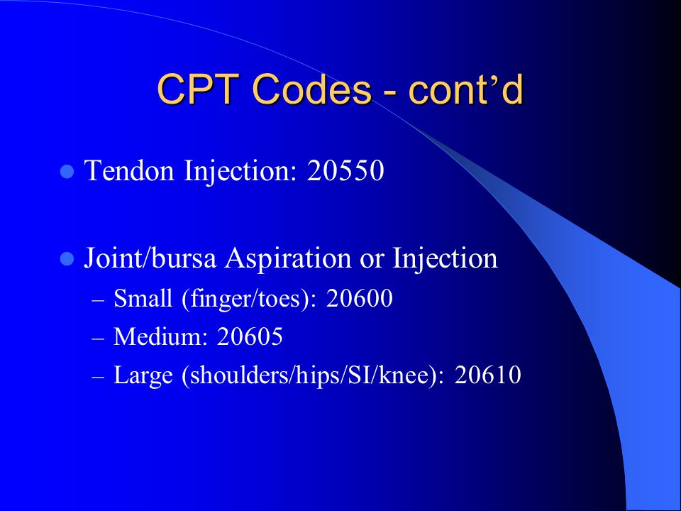 CPT Codes - cont'd Tendon Injection: 20550