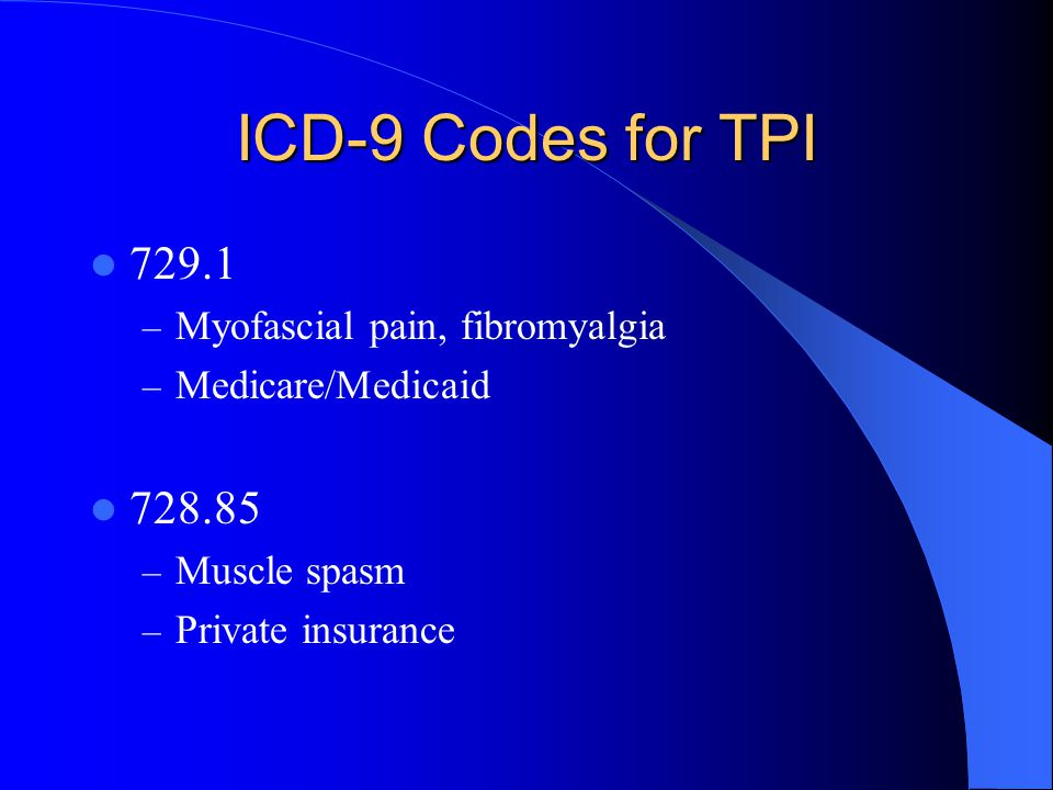 ICD-9 Codes for TPI 729.1 728.85 Myofascial pain, fibromyalgia