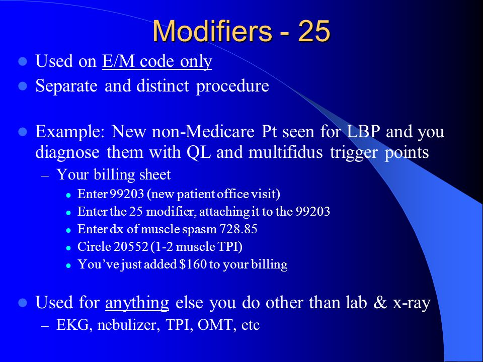 Modifiers - 25 Used on E/M code only Separate and distinct procedure