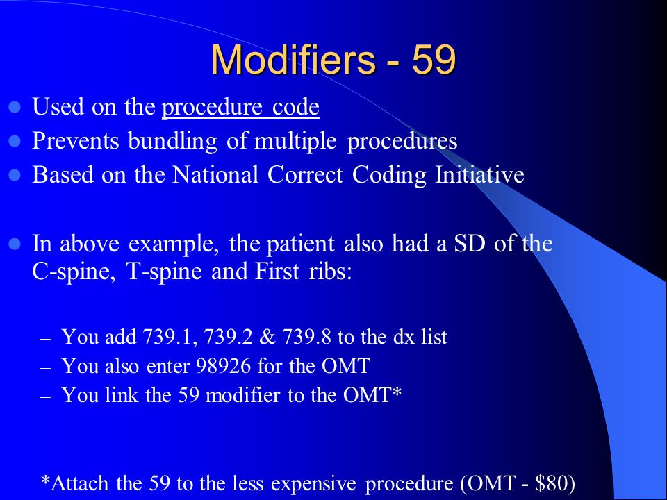Modifiers - 59 Used on the procedure code