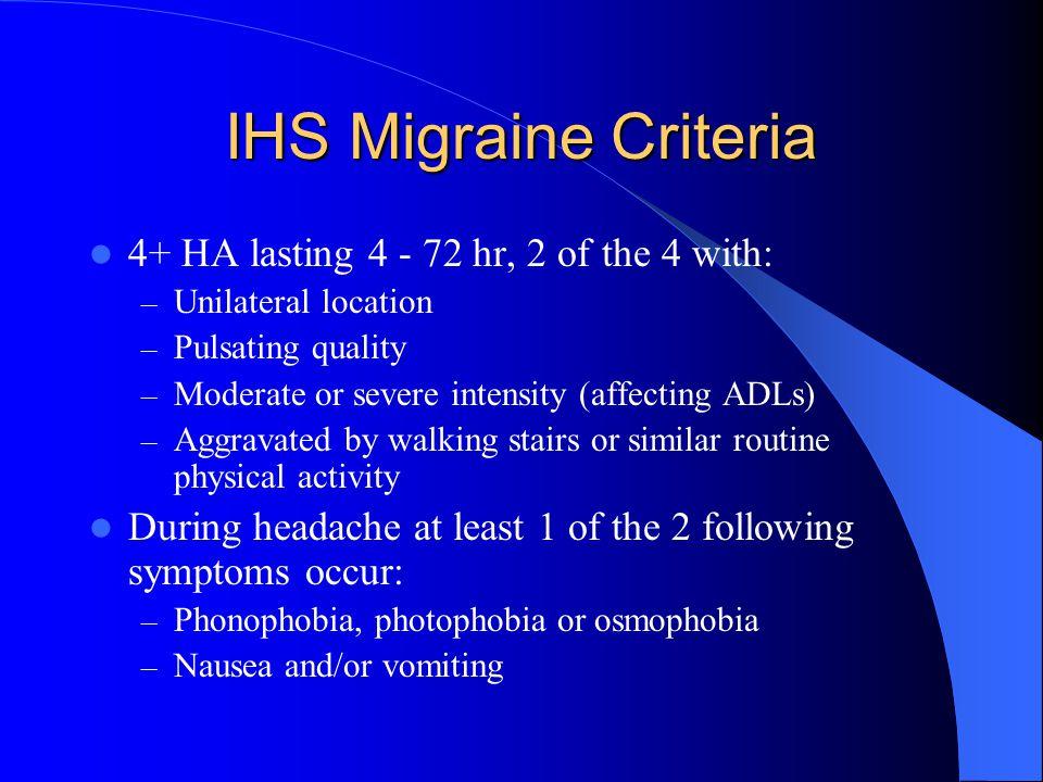 IHS Migraine Criteria 4+ HA lasting 4 - 72 hr, 2 of the 4 with: