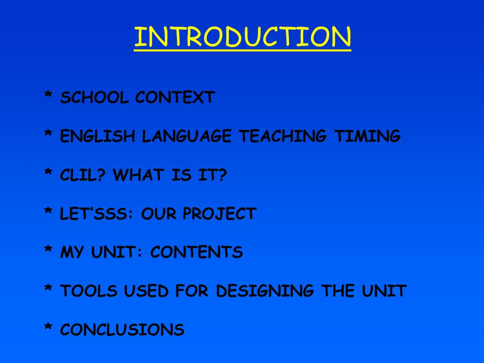 INTRODUCTION * ENGLISH LANGUAGE TEACHING TIMING * CLIL WHAT IS IT