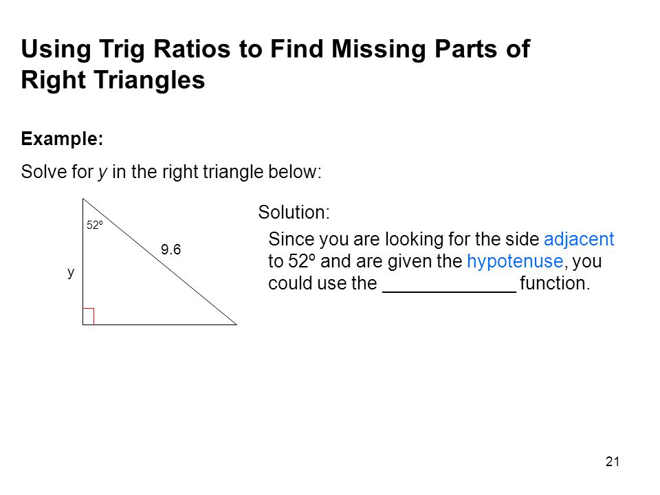 Using Trig Ratios to Find Missing Parts of Right Triangles