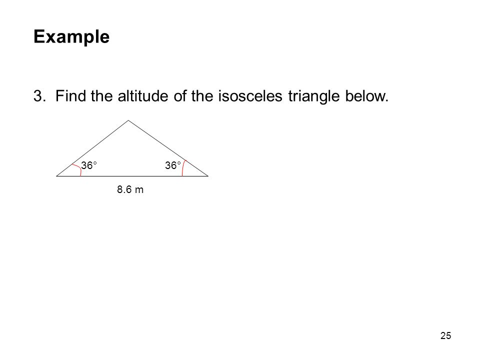 Example 3. Find the altitude of the isosceles triangle below. 36°