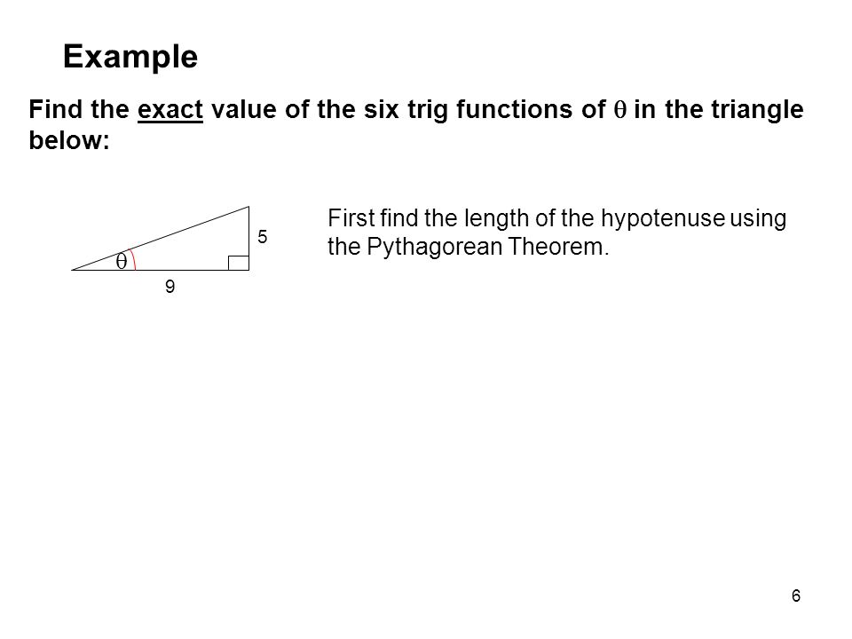 MAT 105 SP09 Example. Find the exact value of the six trig functions of  in the triangle below: