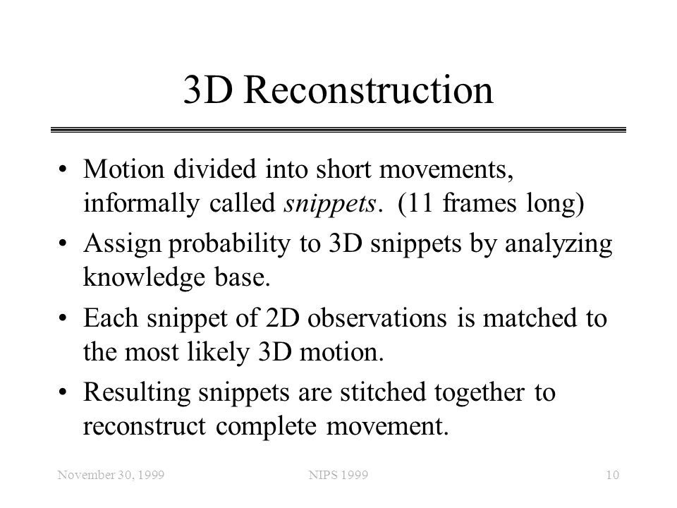 3D Reconstruction Motion divided into short movements, informally called snippets. (11 frames long)