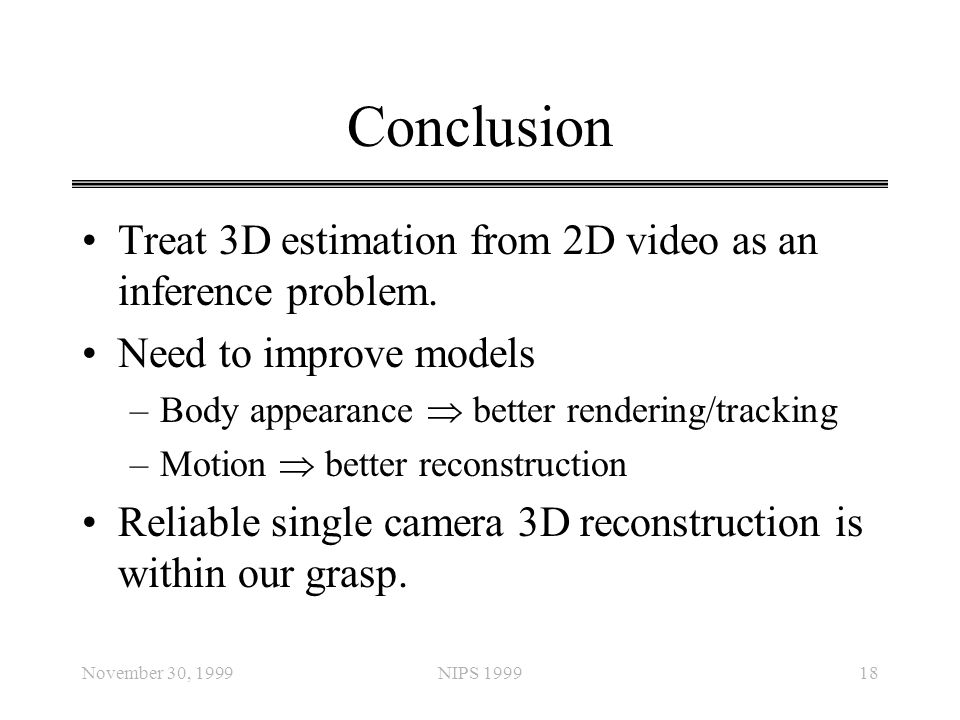 Conclusion Treat 3D estimation from 2D video as an inference problem.