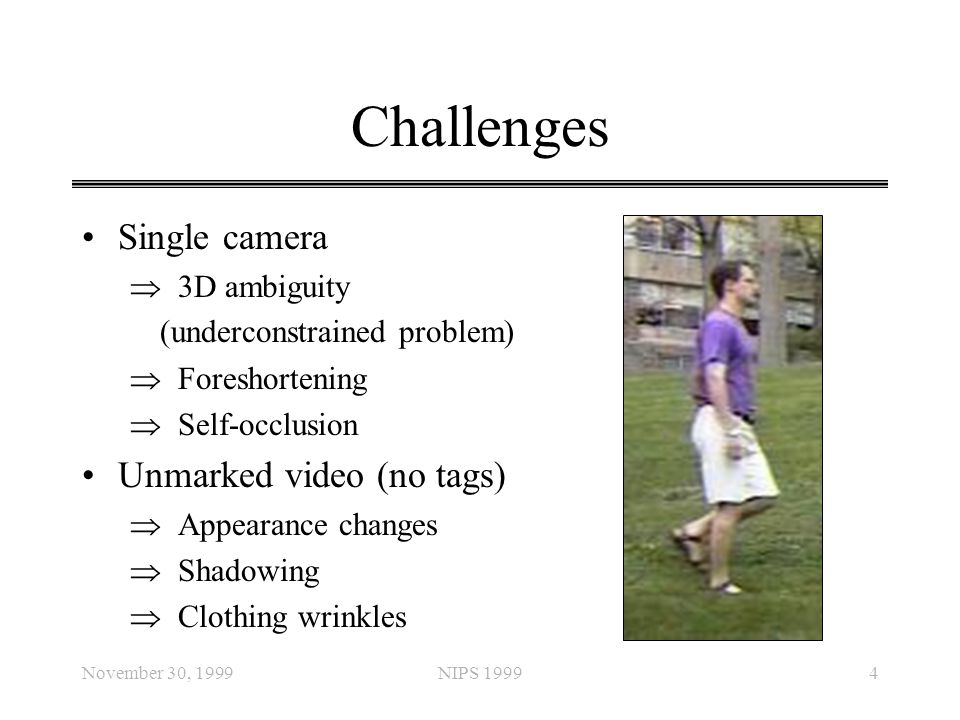 Challenges Single camera Unmarked video (no tags)  3D ambiguity