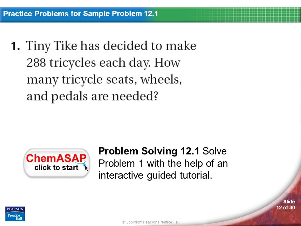 for Sample Problem 12.1 Problem Solving 12.1 Solve Problem 1 with the help of an interactive guided tutorial.