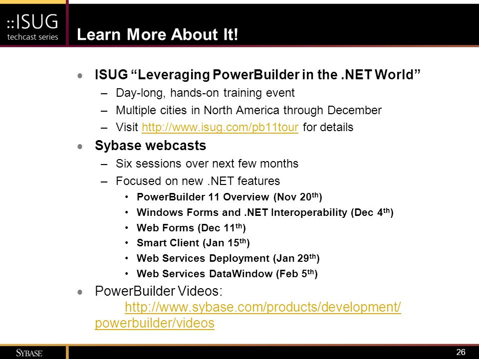 Learn More About It! ISUG Leveraging PowerBuilder in the .NET World