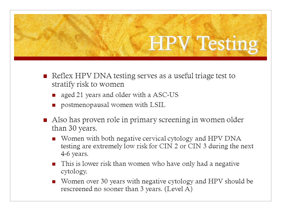 HPV Testing Reflex HPV DNA testing serves as a useful triage test to stratify risk to women. aged 21 years and older with a ASC-US.