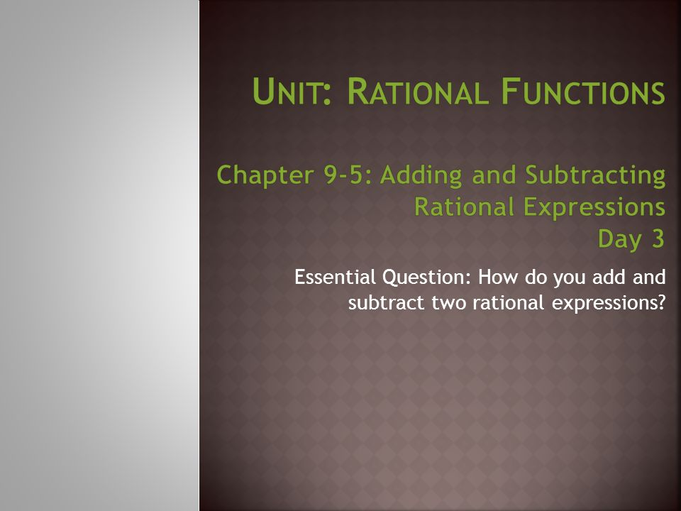 Unit: Rational Functions Chapter 9-5: Adding and Subtracting Rational Expressions Day 3
