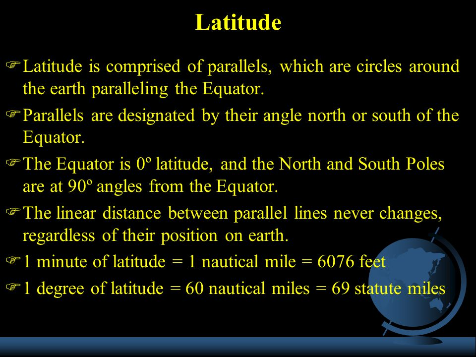 Latitude Latitude is comprised of parallels, which are circles around the earth paralleling the Equator.