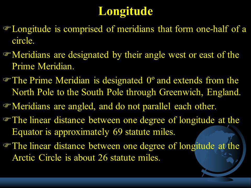 Longitude Longitude is comprised of meridians that form one-half of a circle.