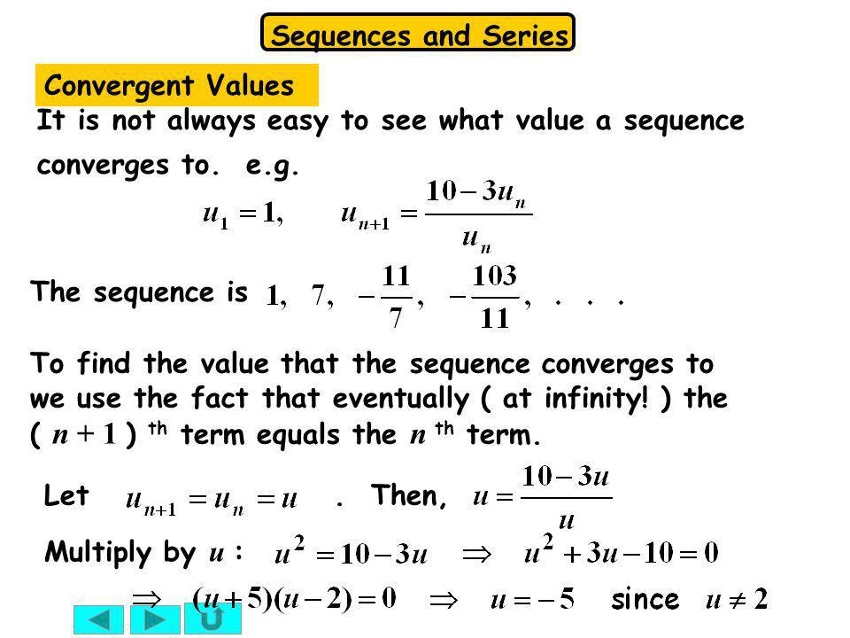 Convergent Values It is not always easy to see what value a sequence converges to. e.g. The sequence is.