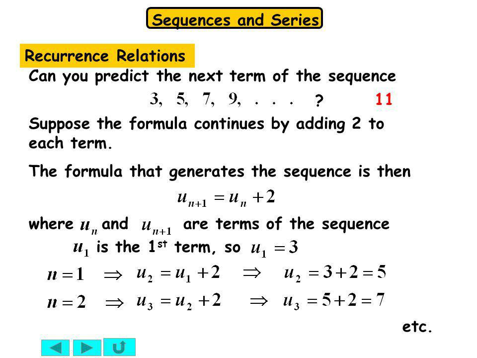 Recurrence Relations Can you predict the next term of the sequence. 11. Suppose the formula continues by adding 2 to each term.