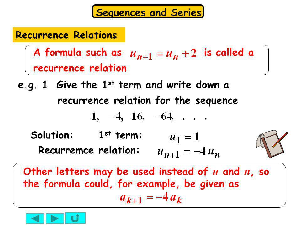 Recurrence Relations A formula such as is called a recurrence relation.