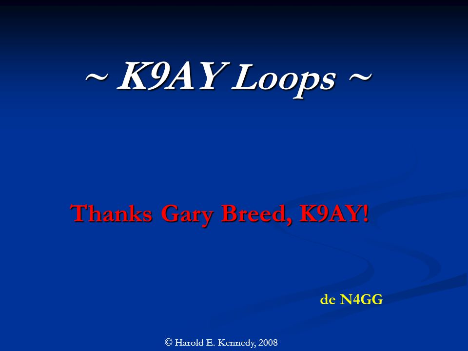 ~ K9AY Loops ~ Thanks Gary Breed, K9AY! de N4GG