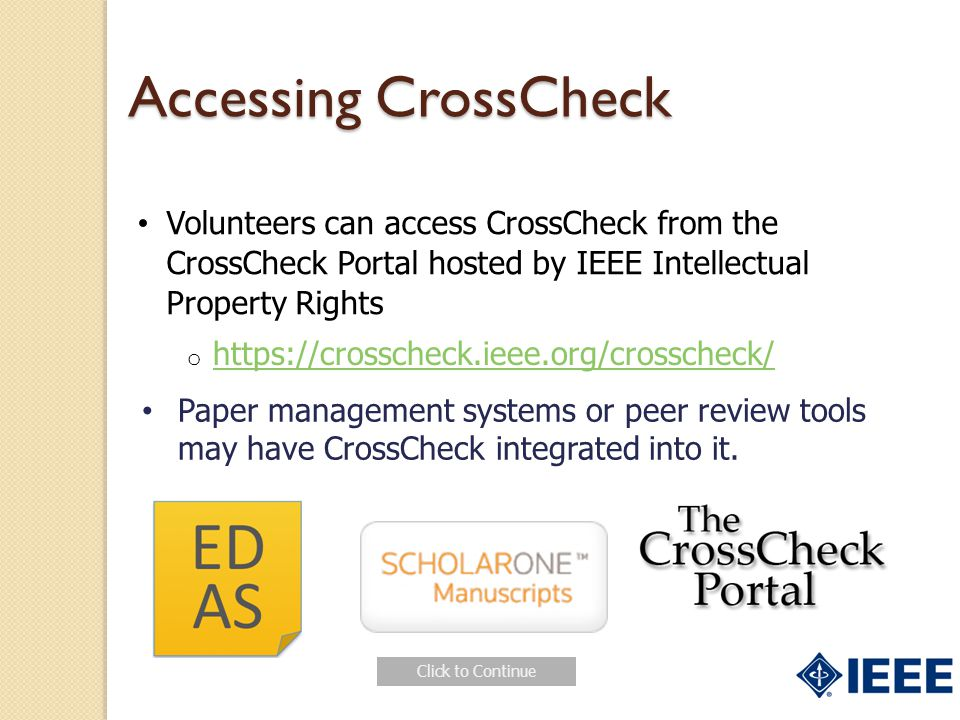 Accessing CrossCheck Volunteers can access CrossCheck from the CrossCheck Portal hosted by IEEE Intellectual Property Rights.