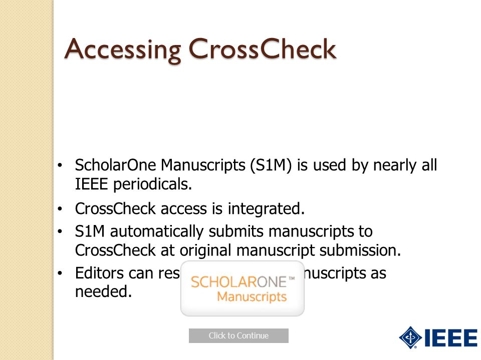 Accessing CrossCheck ScholarOne Manuscripts (S1M) is used by nearly all IEEE periodicals. CrossCheck access is integrated.