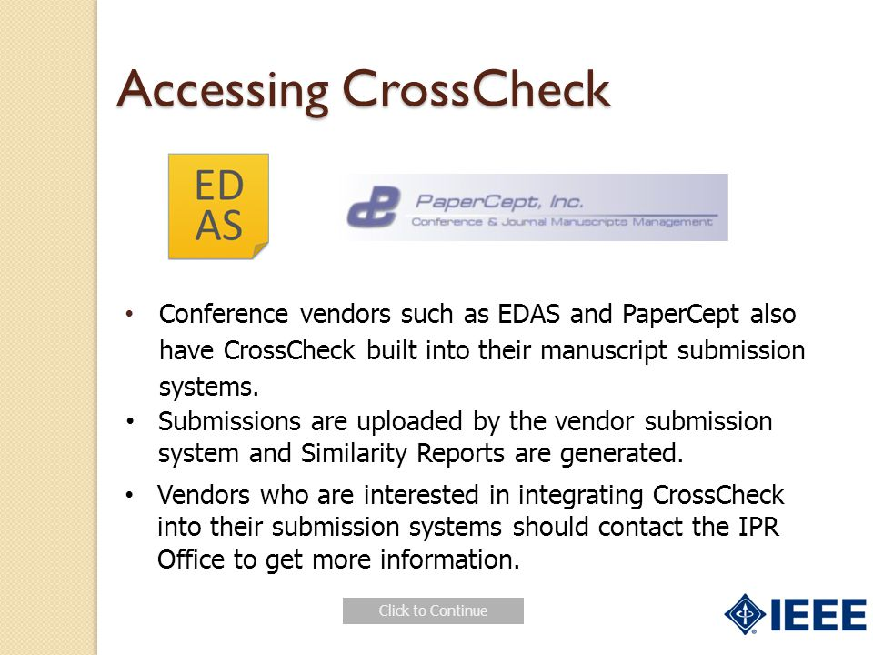 Accessing CrossCheck Conference vendors such as EDAS and PaperCept also have CrossCheck built into their manuscript submission systems.