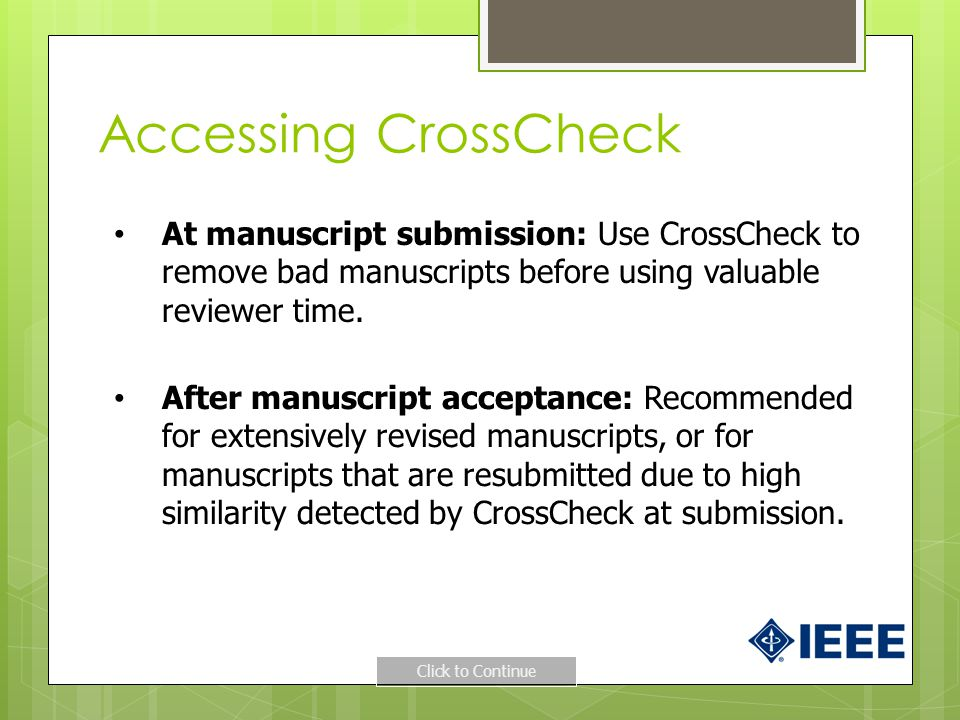 Accessing CrossCheck At manuscript submission: Use CrossCheck to remove bad manuscripts before using valuable reviewer time.