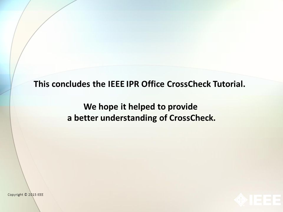 This concludes the IEEE IPR Office CrossCheck Tutorial.