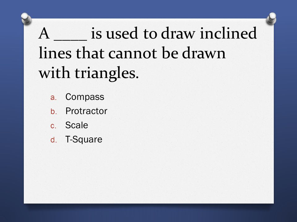 A ____ is used to draw inclined lines that cannot be drawn with triangles.