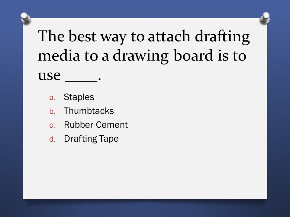 The best way to attach drafting media to a drawing board is to use ____.
