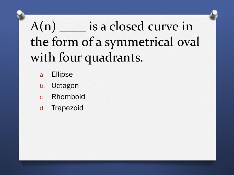 A(n) ____ is a closed curve in the form of a symmetrical oval with four quadrants.