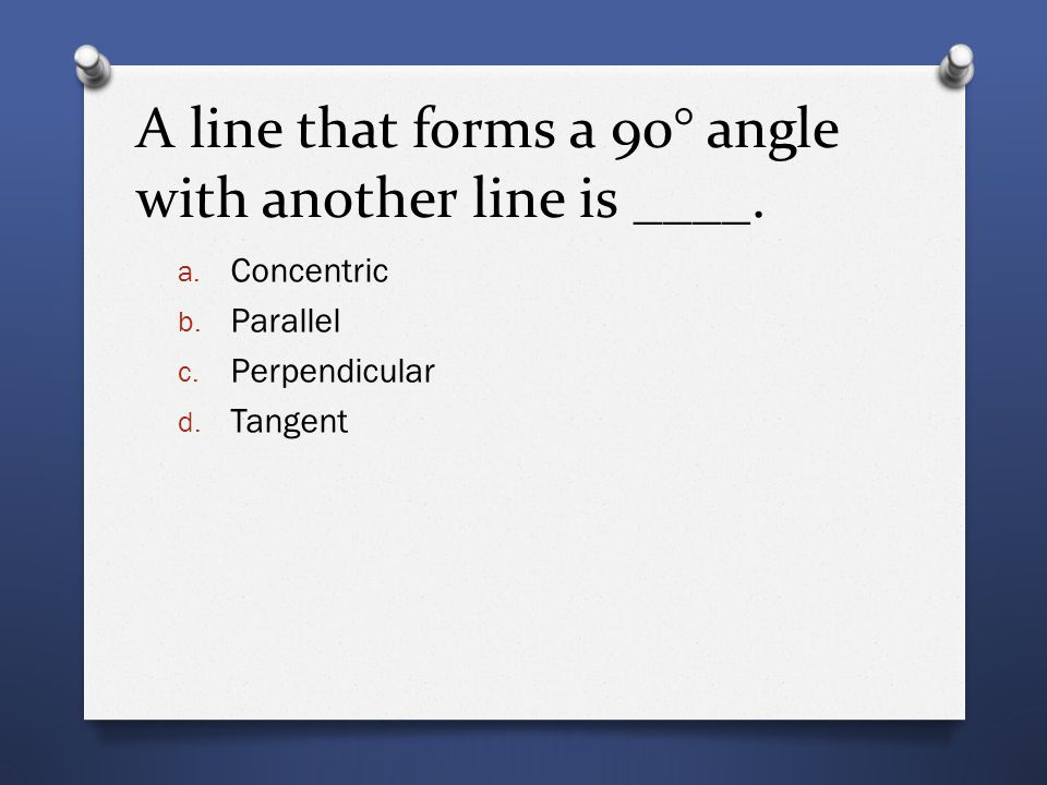 A line that forms a 90° angle with another line is ____.