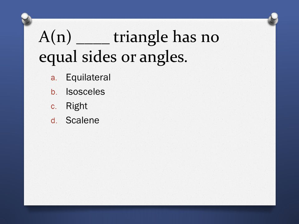A(n) ____ triangle has no equal sides or angles.