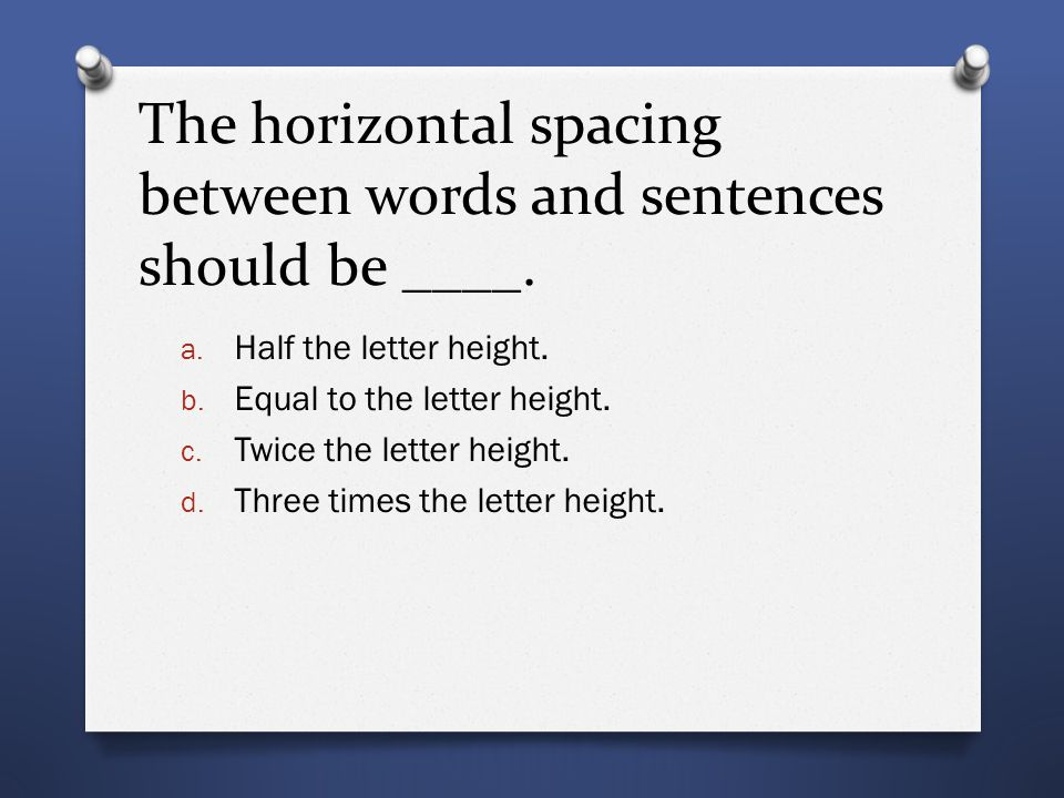 The horizontal spacing between words and sentences should be ____.