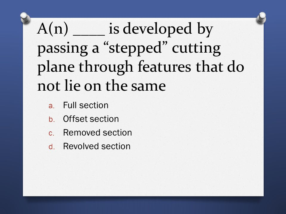 A(n) ____ is developed by passing a stepped cutting plane through features that do not lie on the same