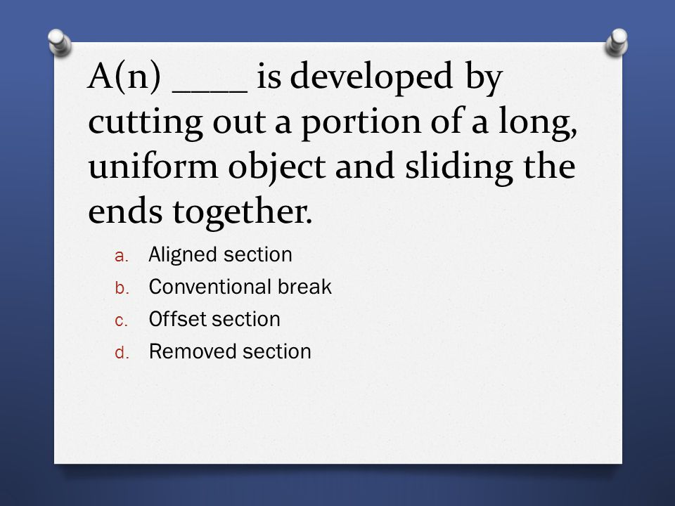 A(n) ____ is developed by cutting out a portion of a long, uniform object and sliding the ends together.