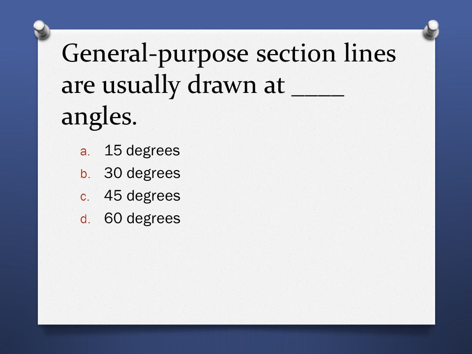 General-purpose section lines are usually drawn at ____ angles.