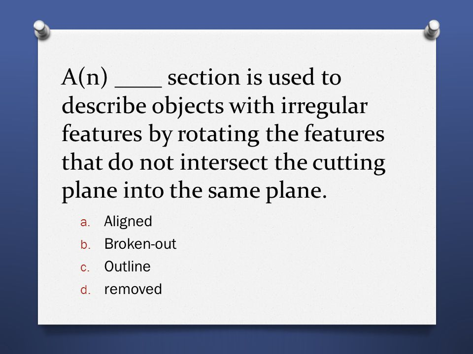A(n) ____ section is used to describe objects with irregular features by rotating the features that do not intersect the cutting plane into the same plane.