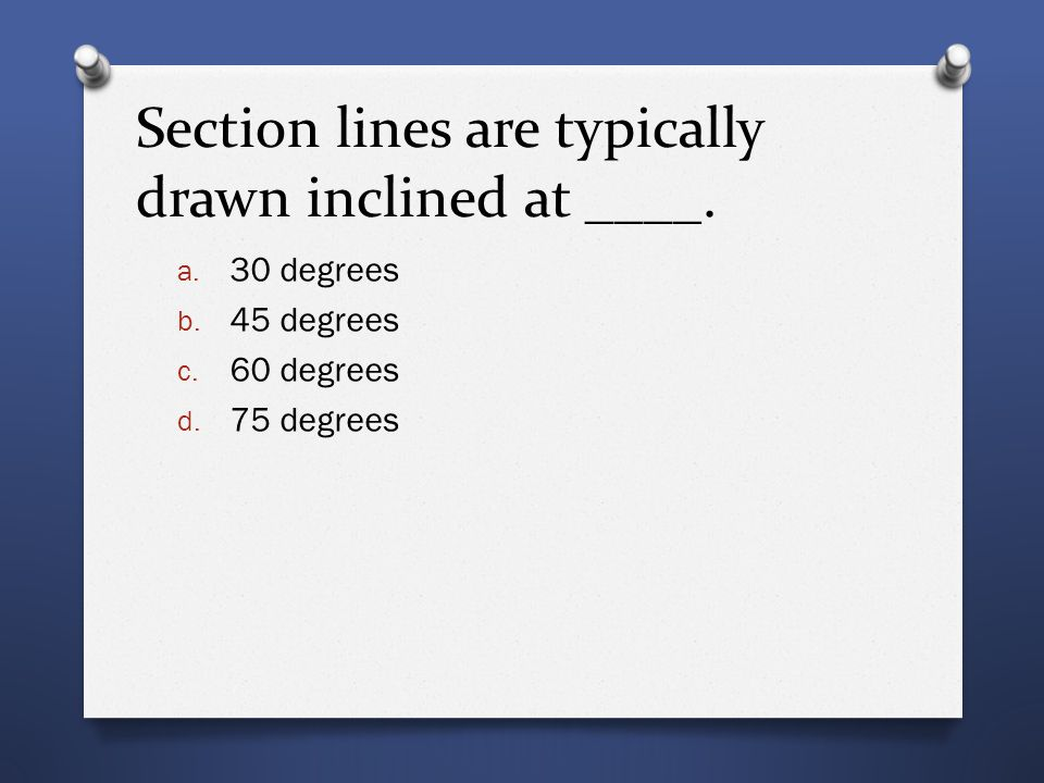 Section lines are typically drawn inclined at ____.
