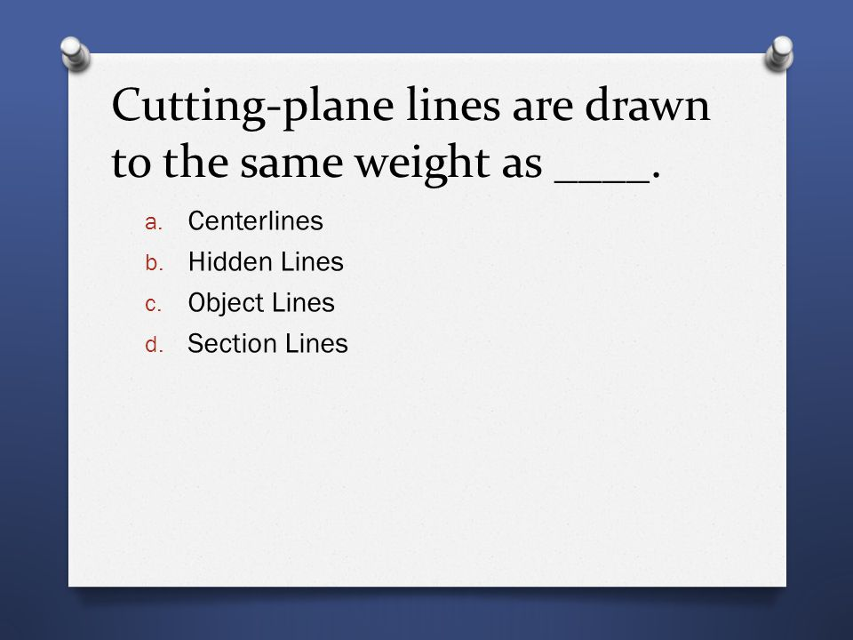 Cutting-plane lines are drawn to the same weight as ____.