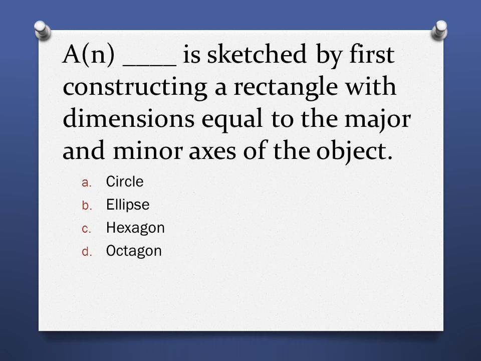 A(n) ____ is sketched by first constructing a rectangle with dimensions equal to the major and minor axes of the object.