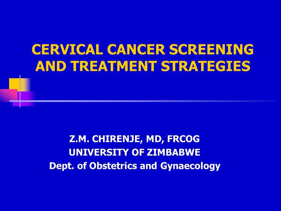 CERVICAL CANCER SCREENING AND TREATMENT STRATEGIES
