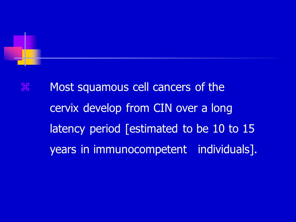 Most squamous cell cancers of the. cervix develop from CIN over a long