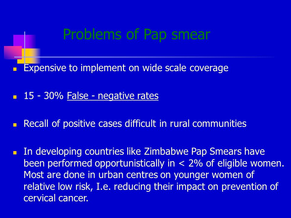 Problems of Pap smear Expensive to implement on wide scale coverage