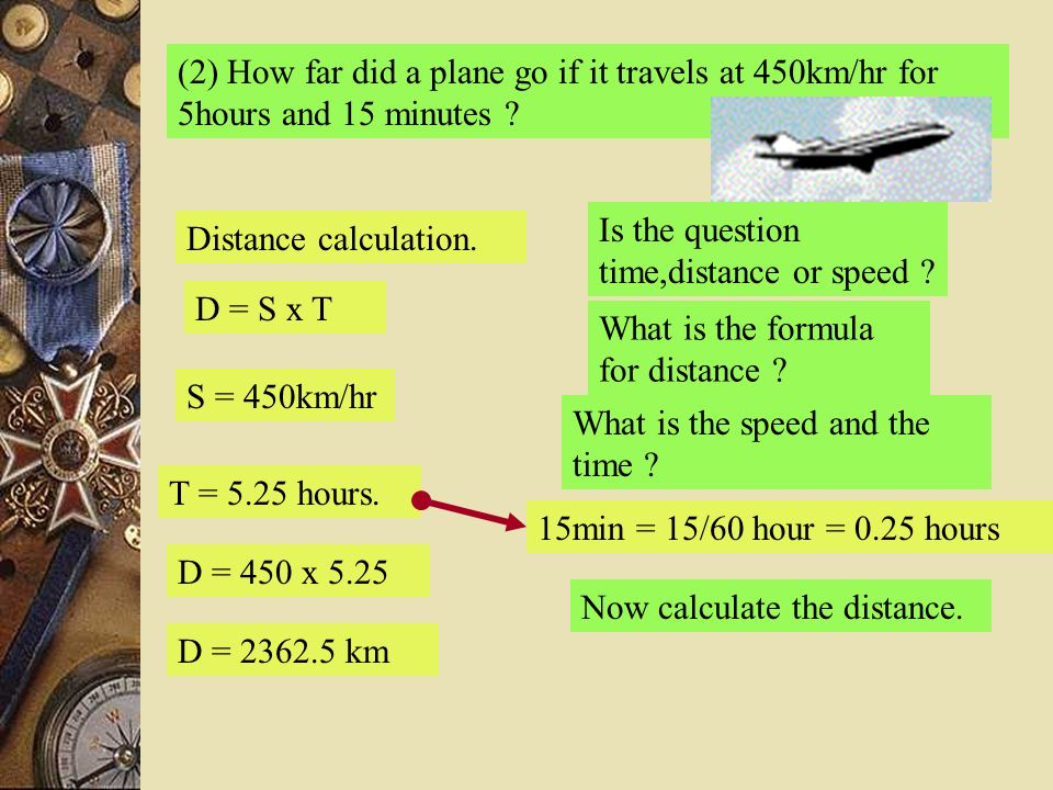 (2) How far did a plane go if it travels at 450km/hr for 5hours and 15 minutes