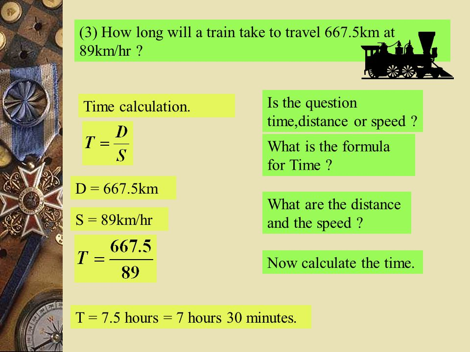 (3) How long will a train take to travel 667.5km at 89km/hr